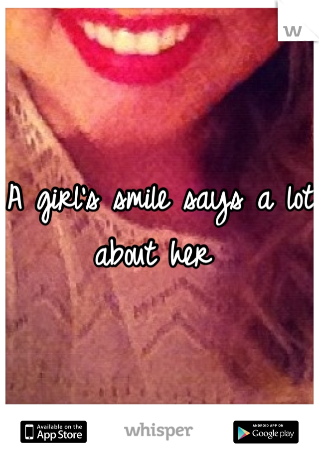 A girl's smile says a lot about her
