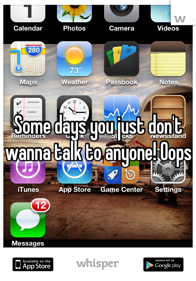Some days you just don't wanna talk to anyone! Oops