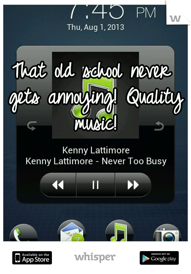 That old school never gets annoying! Quality music!