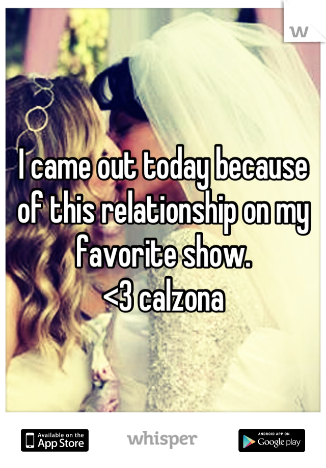 I came out today because of this relationship on my favorite show.  <3 calzona