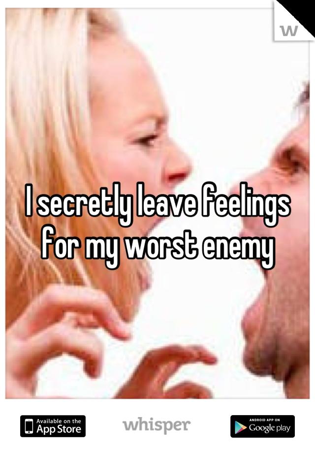 I secretly leave feelings for my worst enemy