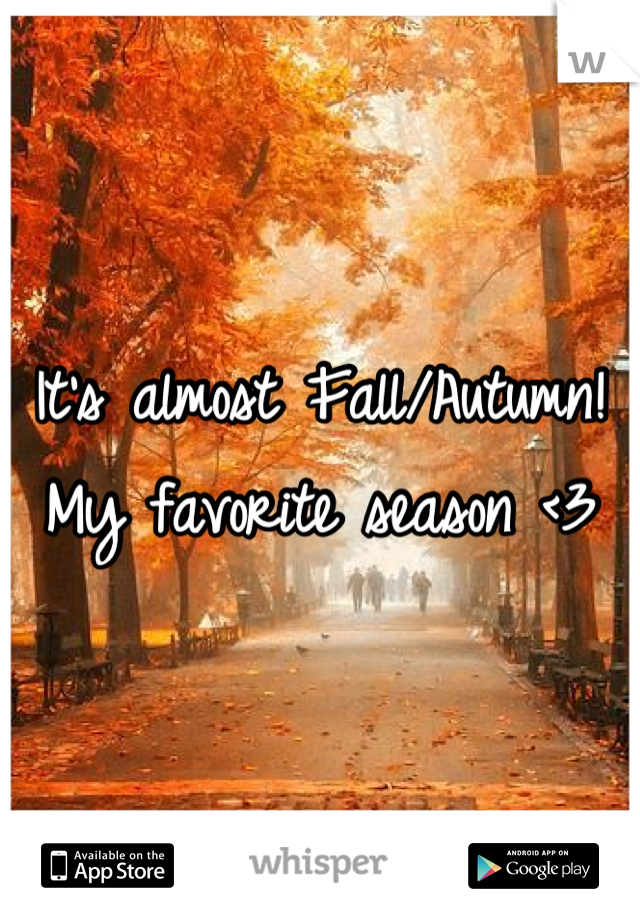 It's almost Fall/Autumn! My favorite season <3