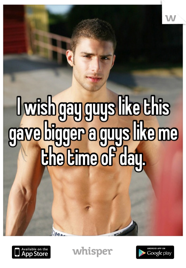 I wish gay guys like this gave bigger a guys like me the time of day.