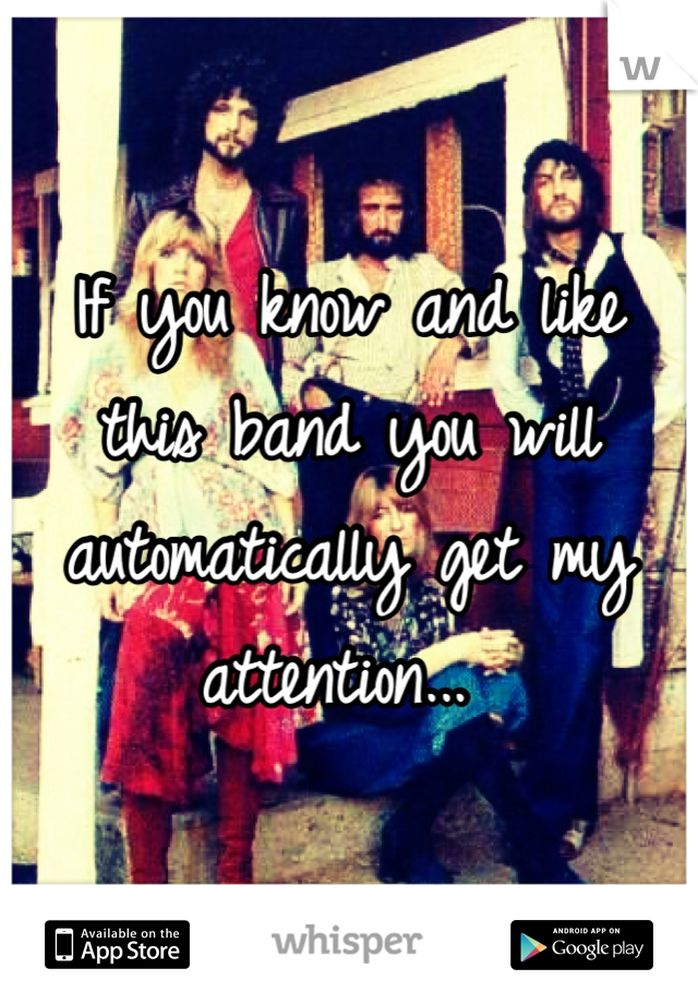 If you know and like this band you will automatically get my attention...