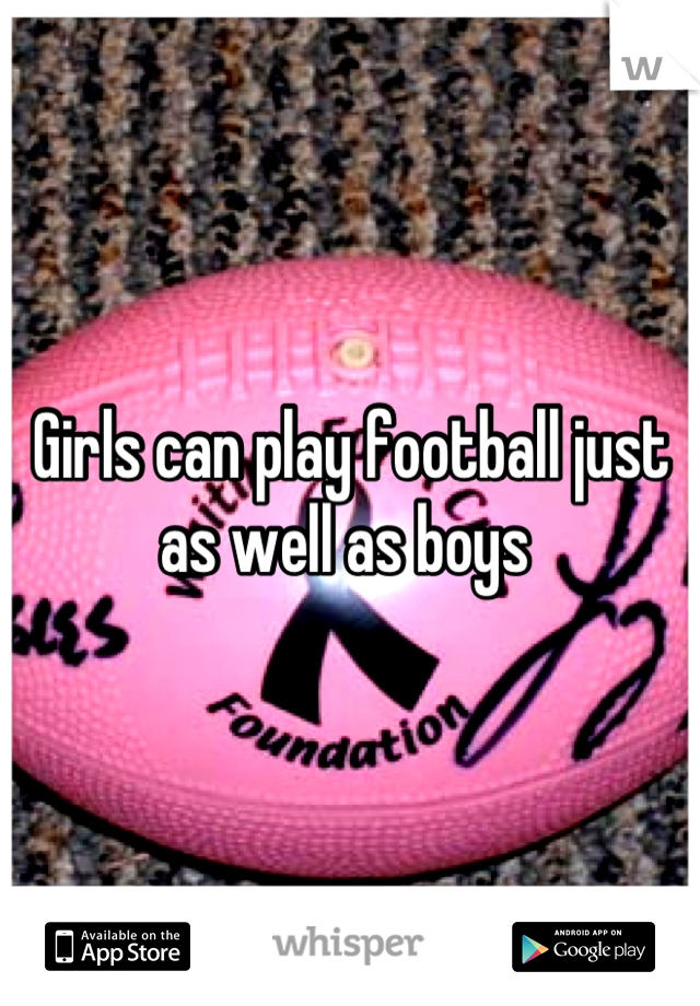 Girls can play football just as well as boys
