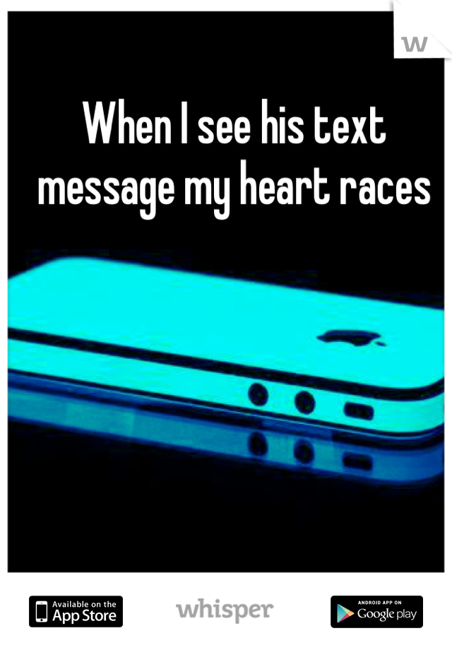 When I see his text message my heart races