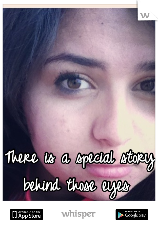 There is a special story behind those eyes