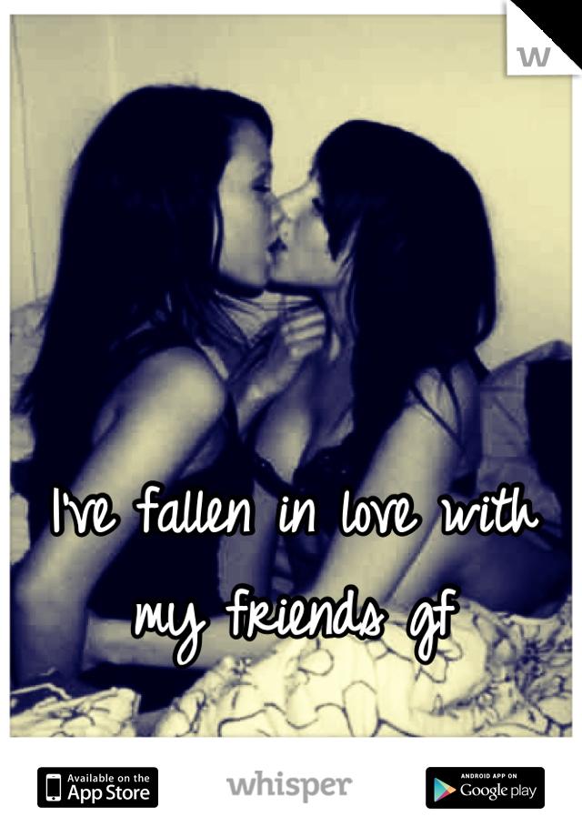 I've fallen in love with my friends gf