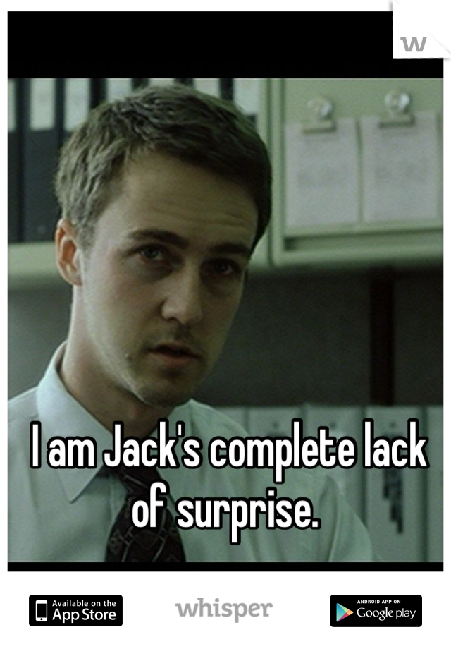 I am Jack's complete lack of surprise.