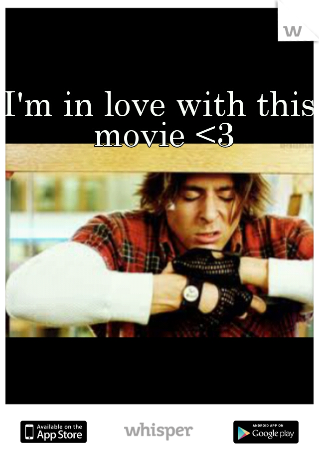 I'm in love with this movie <3