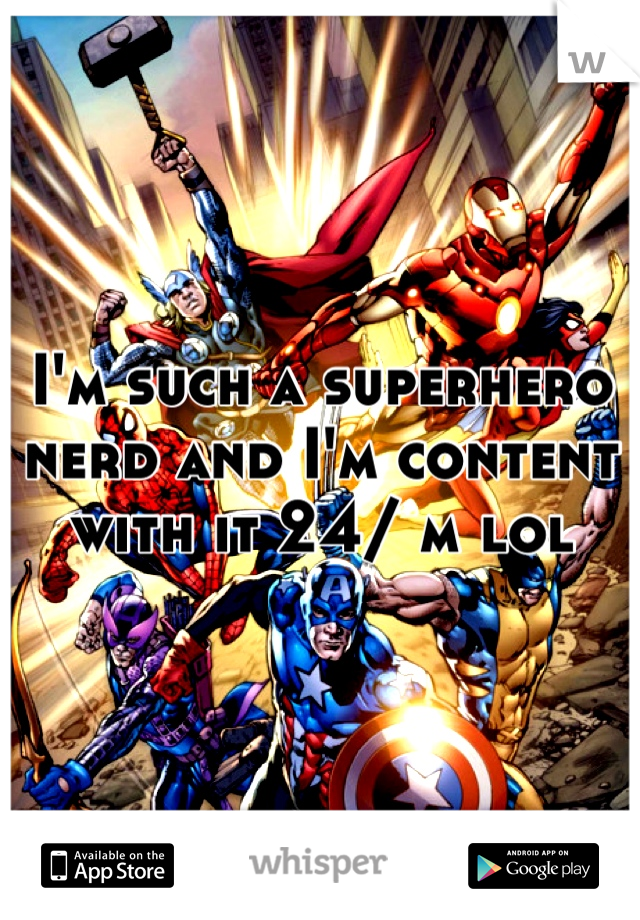 I'm such a superhero nerd and I'm content with it 24/ m lol