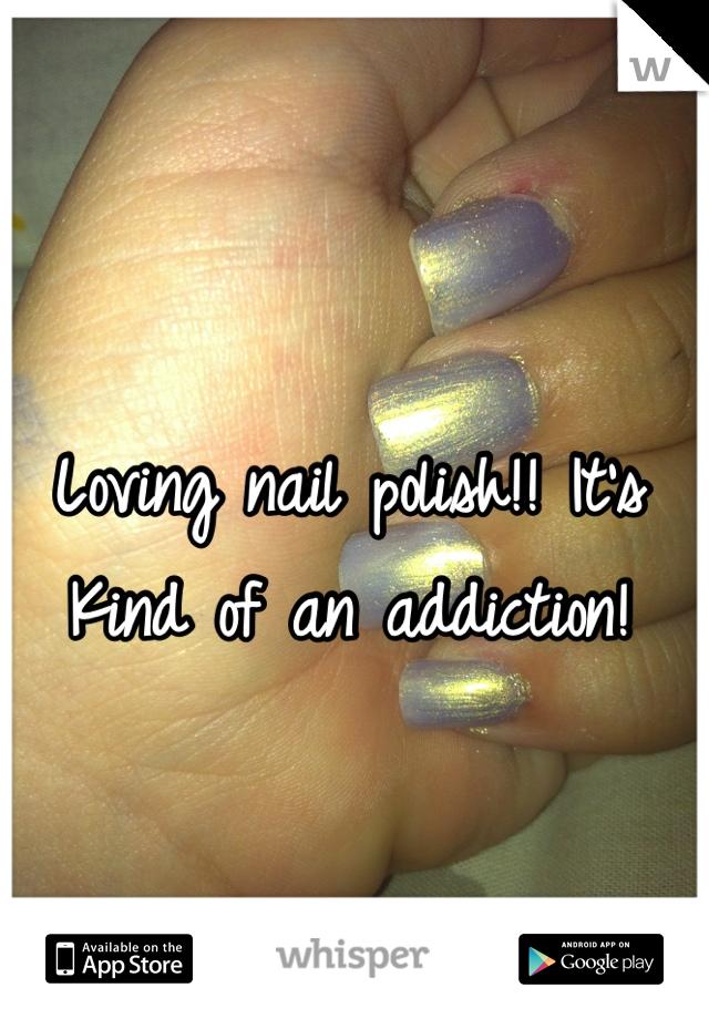 Loving nail polish!! It's Kind of an addiction!