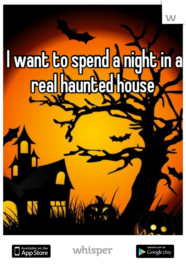 I want to spend a night in a real haunted house