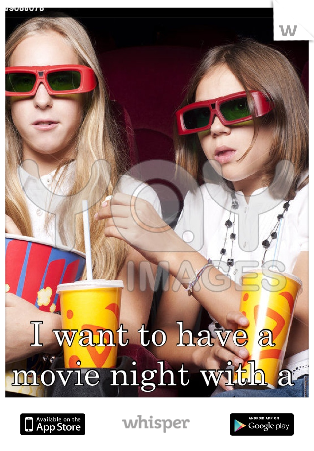 I want to have a movie night with a cute girl. :(