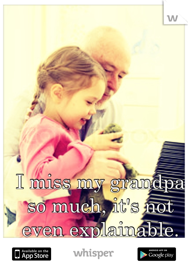 I miss my grandpa so much, it's not even explainable. Cancer sucks.