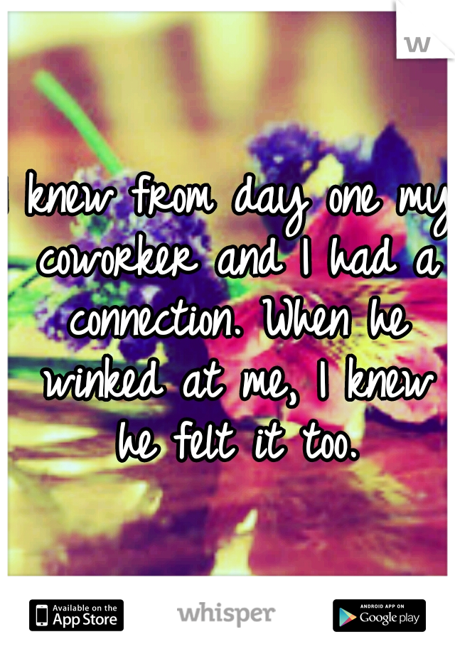 I knew from day one my coworker and I had a connection. When he winked at me, I knew he felt it too.