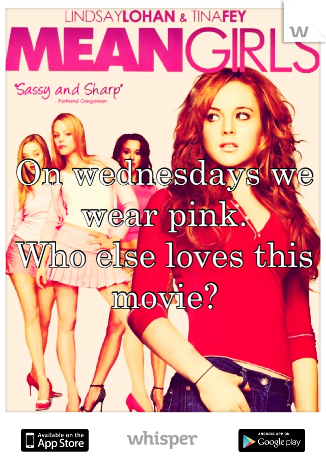 On wednesdays we wear pink. Who else loves this movie?