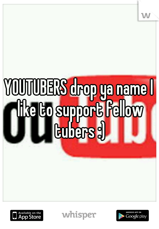 YOUTUBERS drop ya name I like to support fellow tubers :)