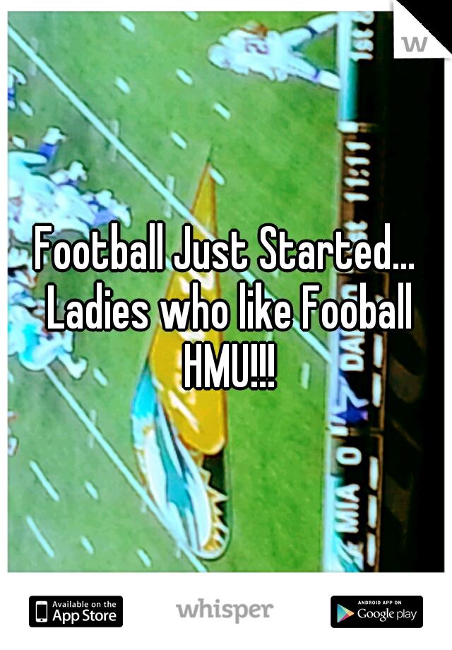 Football Just Started... Ladies who like Fooball HMU!!!
