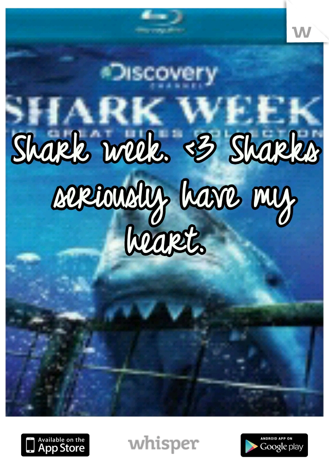 Shark week. <3 Sharks seriously have my heart.
