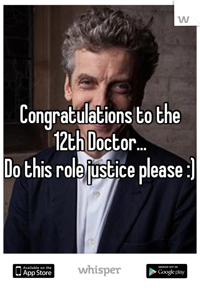 Congratulations to the 12th Doctor... Do this role justice please :)