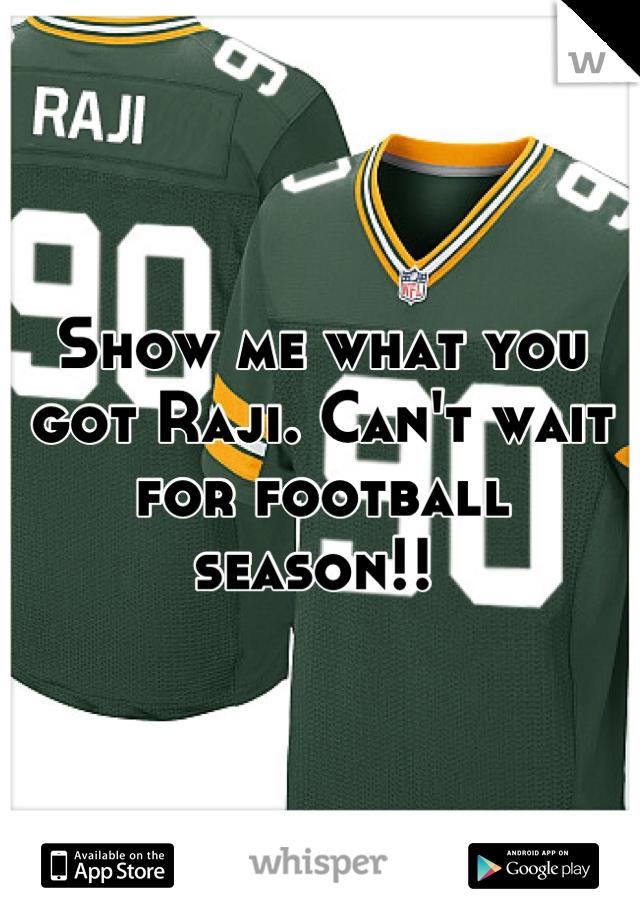 Show me what you got Raji. Can't wait for football season!!