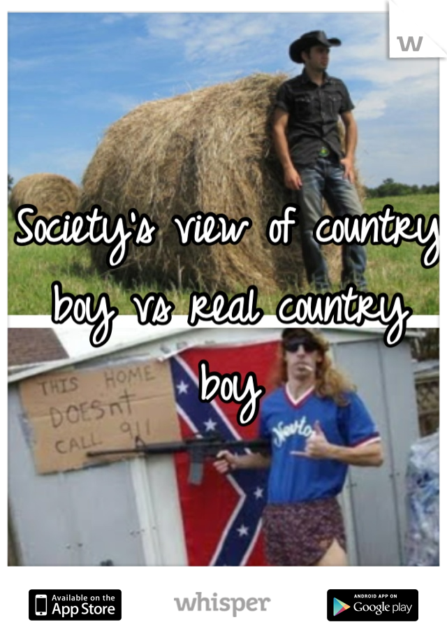Society's view of country boy vs real country boy