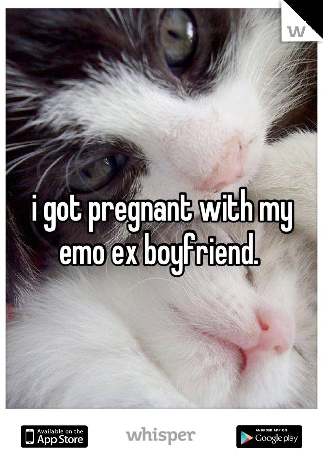 i got pregnant with my emo ex boyfriend.