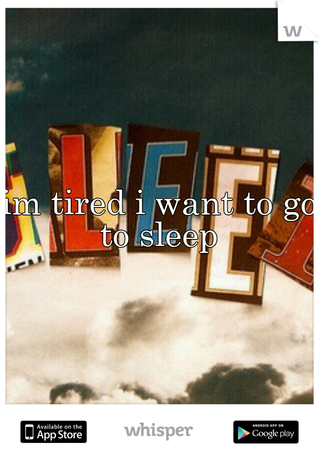 im tired i want to go to sleep