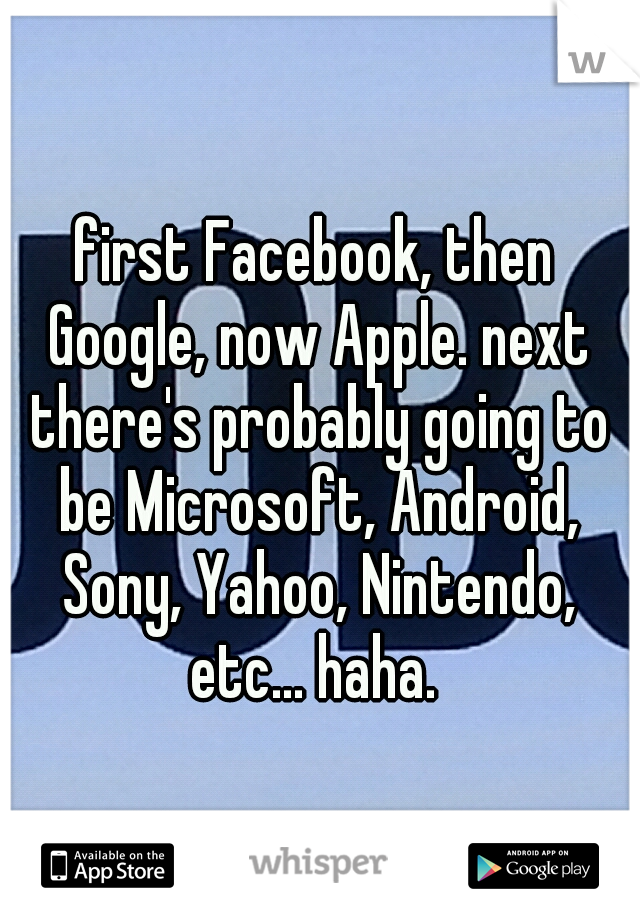 first Facebook, then Google, now Apple. next there's probably going to be Microsoft, Android, Sony, Yahoo, Nintendo, etc... haha.