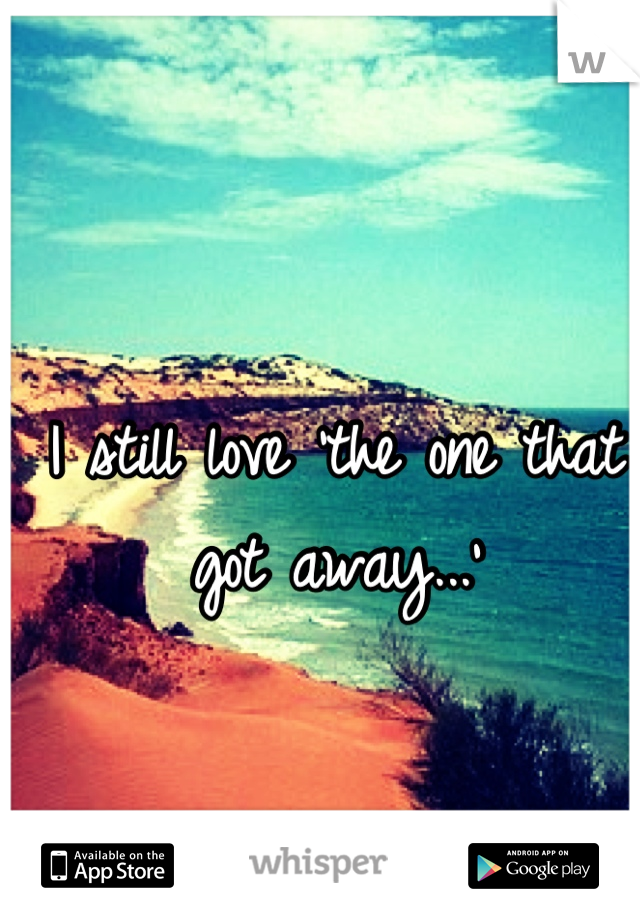 I still love 'the one that got away...'