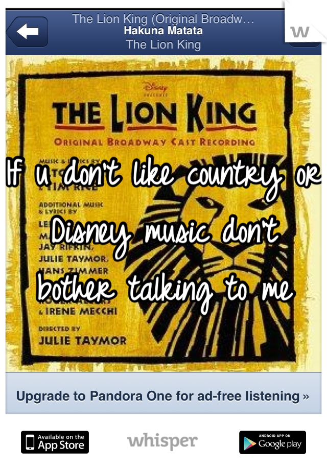 If u don't like country or Disney music don't bother talking to me