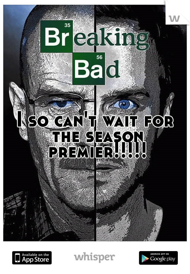 I so can't wait for the season premier!!!!!