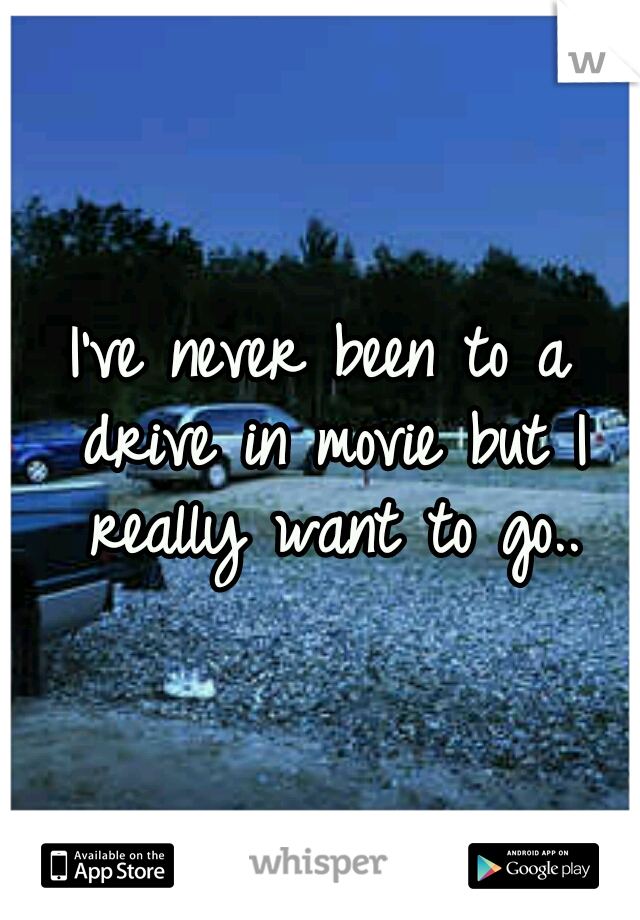 I've never been to a drive in movie but I really want to go..