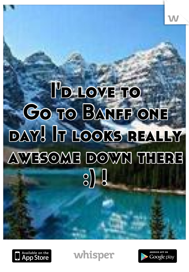 I'd love to Go to Banff one day! It looks really awesome down there :) !