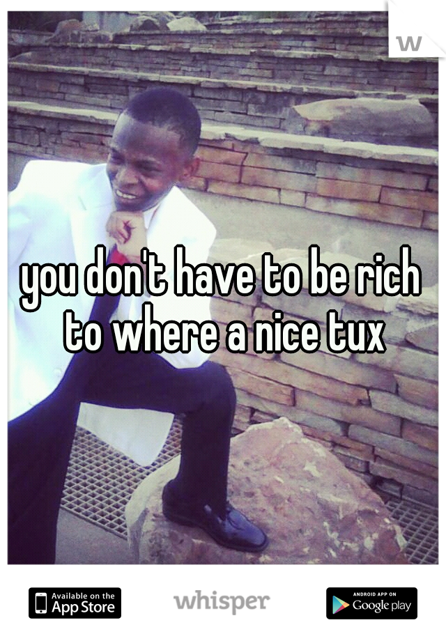 you don't have to be rich to where a nice tux