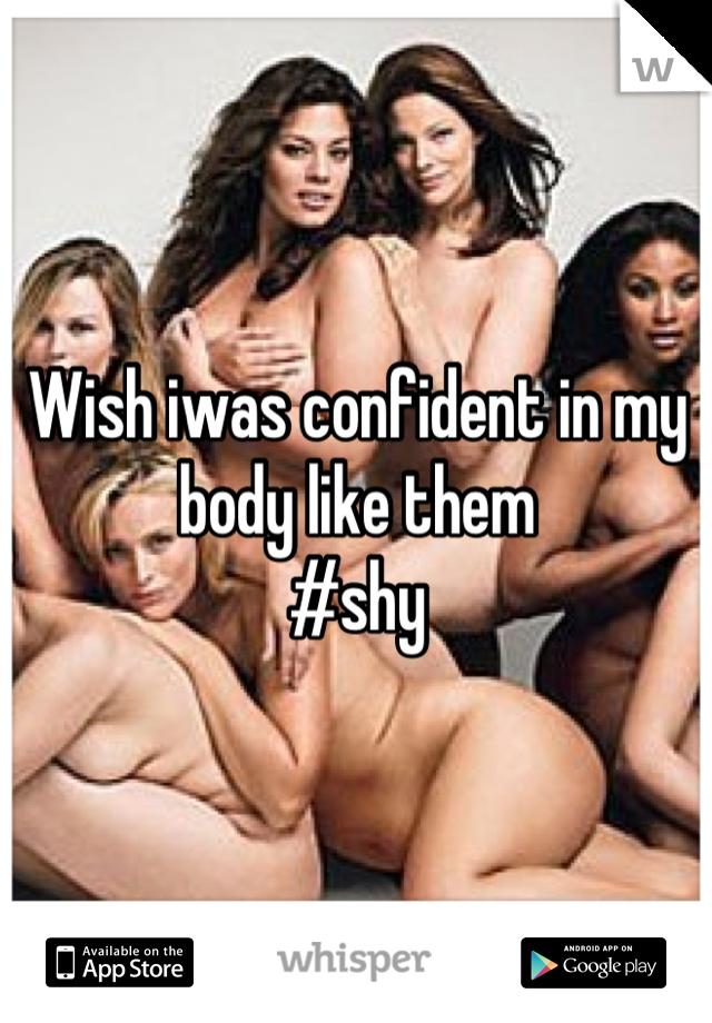 Wish iwas confident in my body like them  #shy