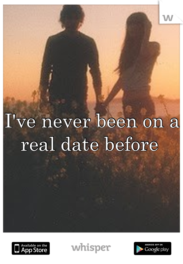 I've never been on a real date before