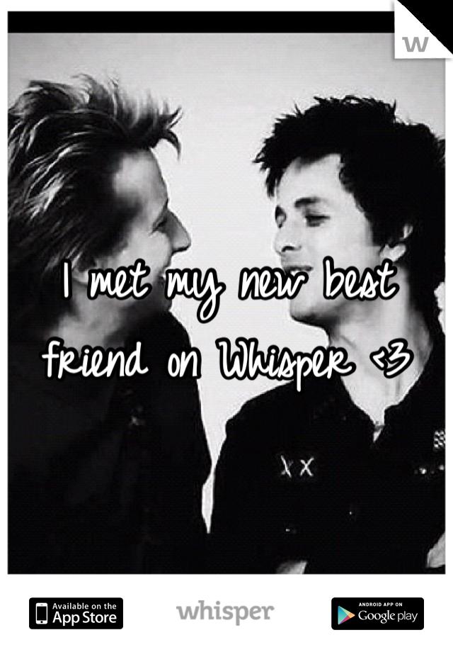 I met my new best friend on Whisper <3