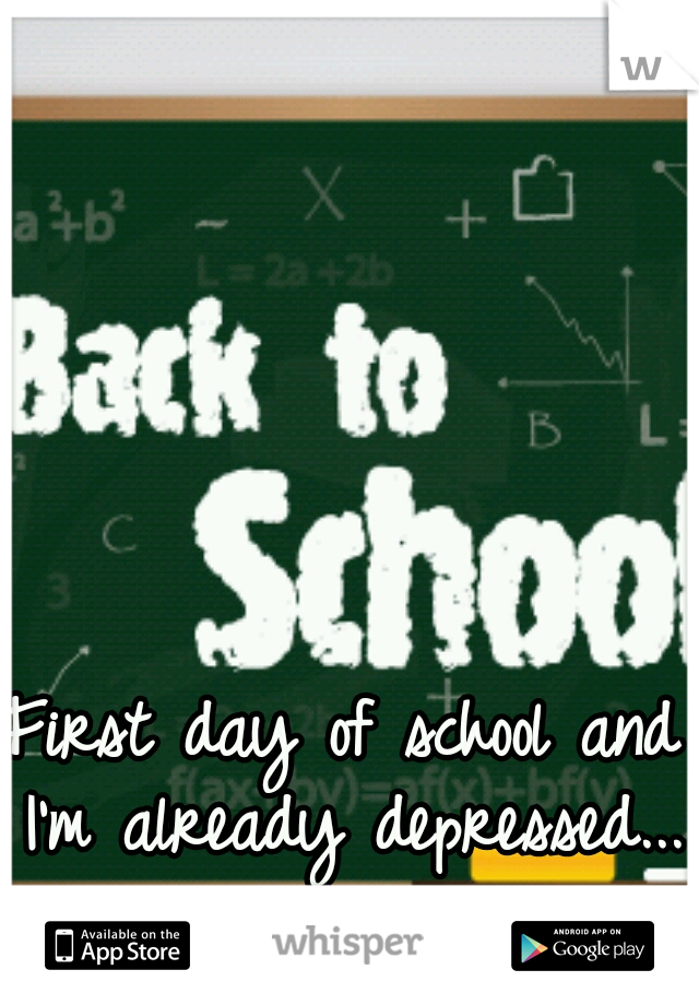 First day of school and I'm already depressed...