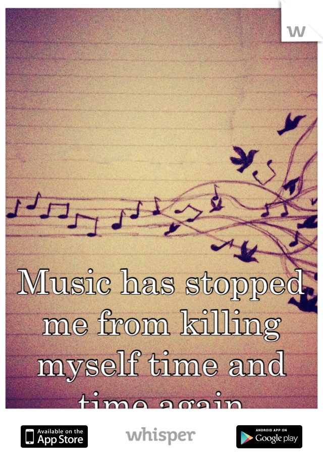 Music has stopped me from killing myself time and time again
