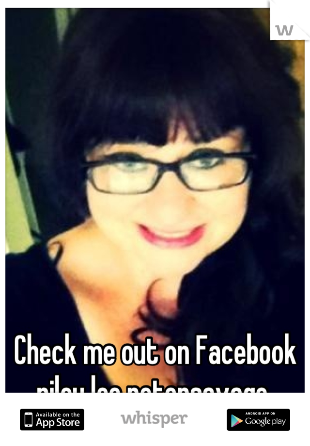 Check me out on Facebook riley lee petersavage