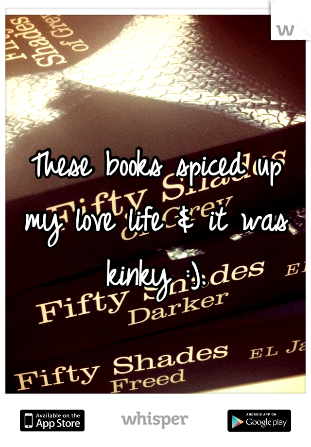 These books spiced up my love life & it was kinky :).