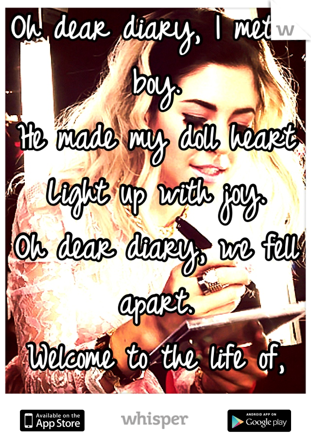 Oh dear diary, I met a boy. He made my doll heart Light up with joy. Oh dear diary, we fell apart. Welcome to the life of, Electra heart.