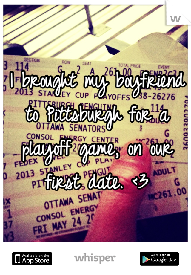 I brought my boyfriend to Pittsburgh for a playoff game, on our first date. <3