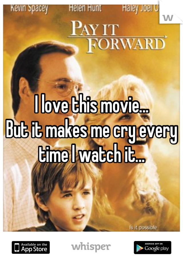 I love this movie... But it makes me cry every time I watch it...
