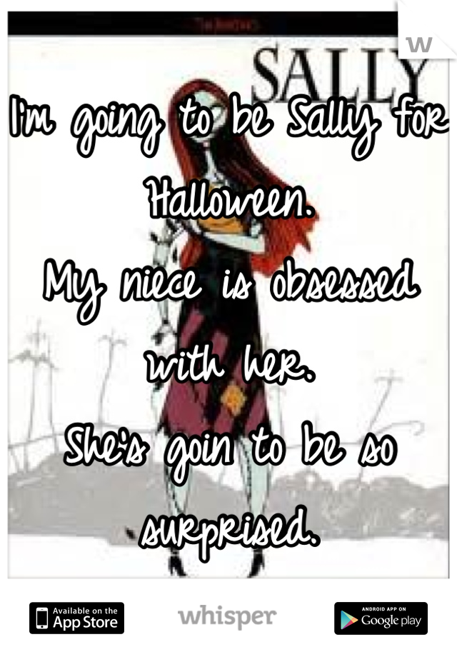 I'm going to be Sally for Halloween. My niece is obsessed with her.  She's goin to be so surprised.