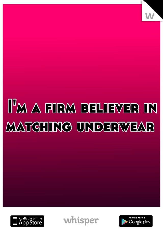 I'm a firm believer in matching underwear