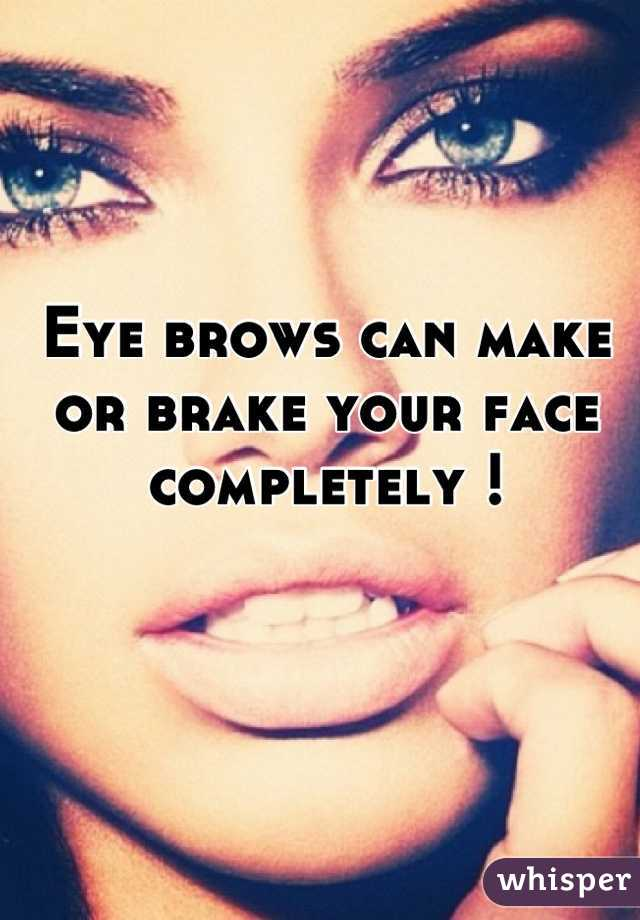 Eye brows can make or brake your face completely !