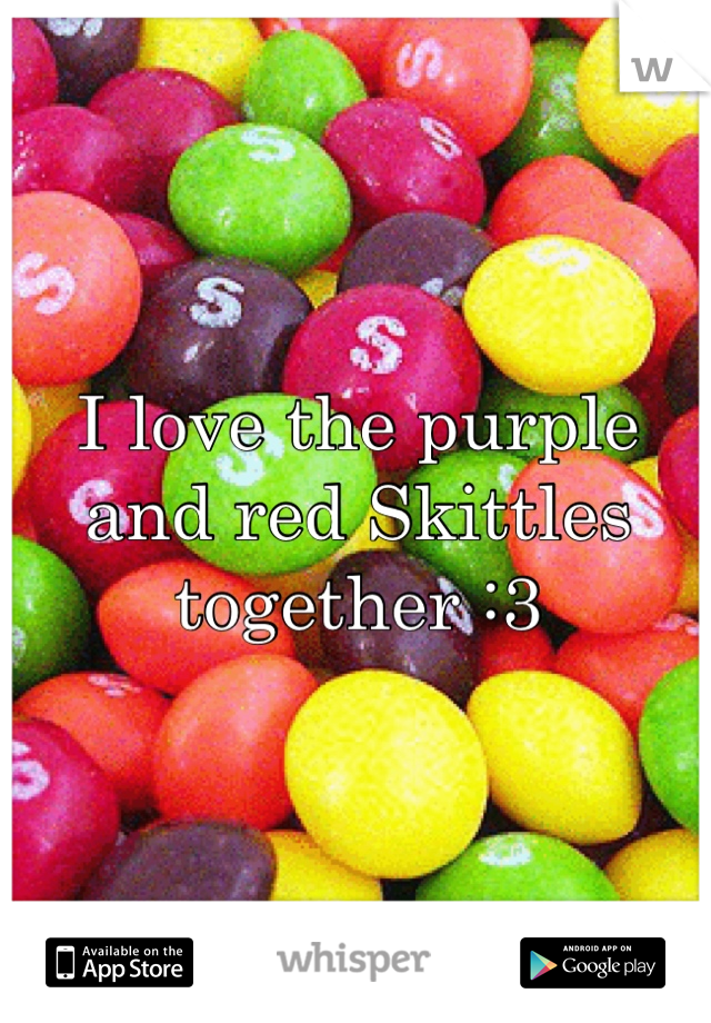 I love the purple and red Skittles together :3